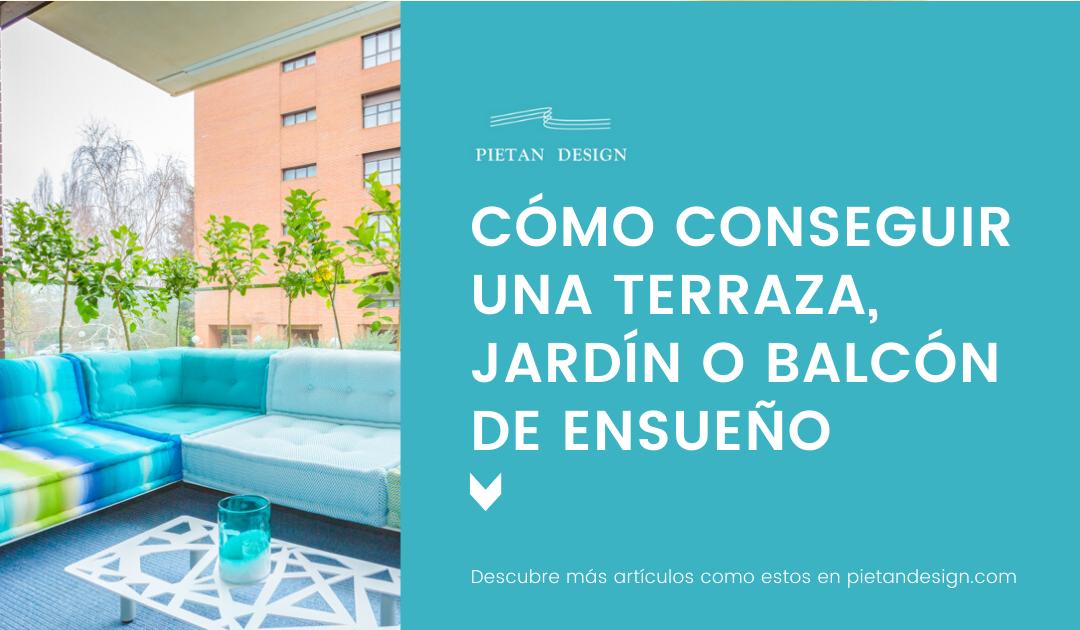 ?Cómo conseguir una terraza, jardín o balcón de ensueño?