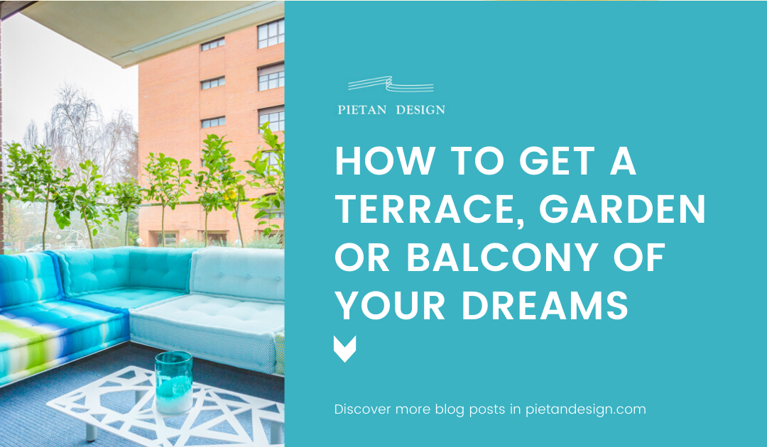 How to get a terrace, garden or balcony of your dreams?